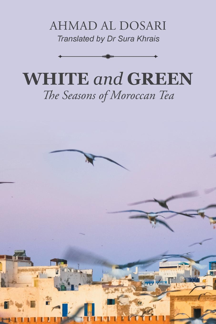 Ahmad Al Dosari White and Green. The Seasons of Moroccan Tea