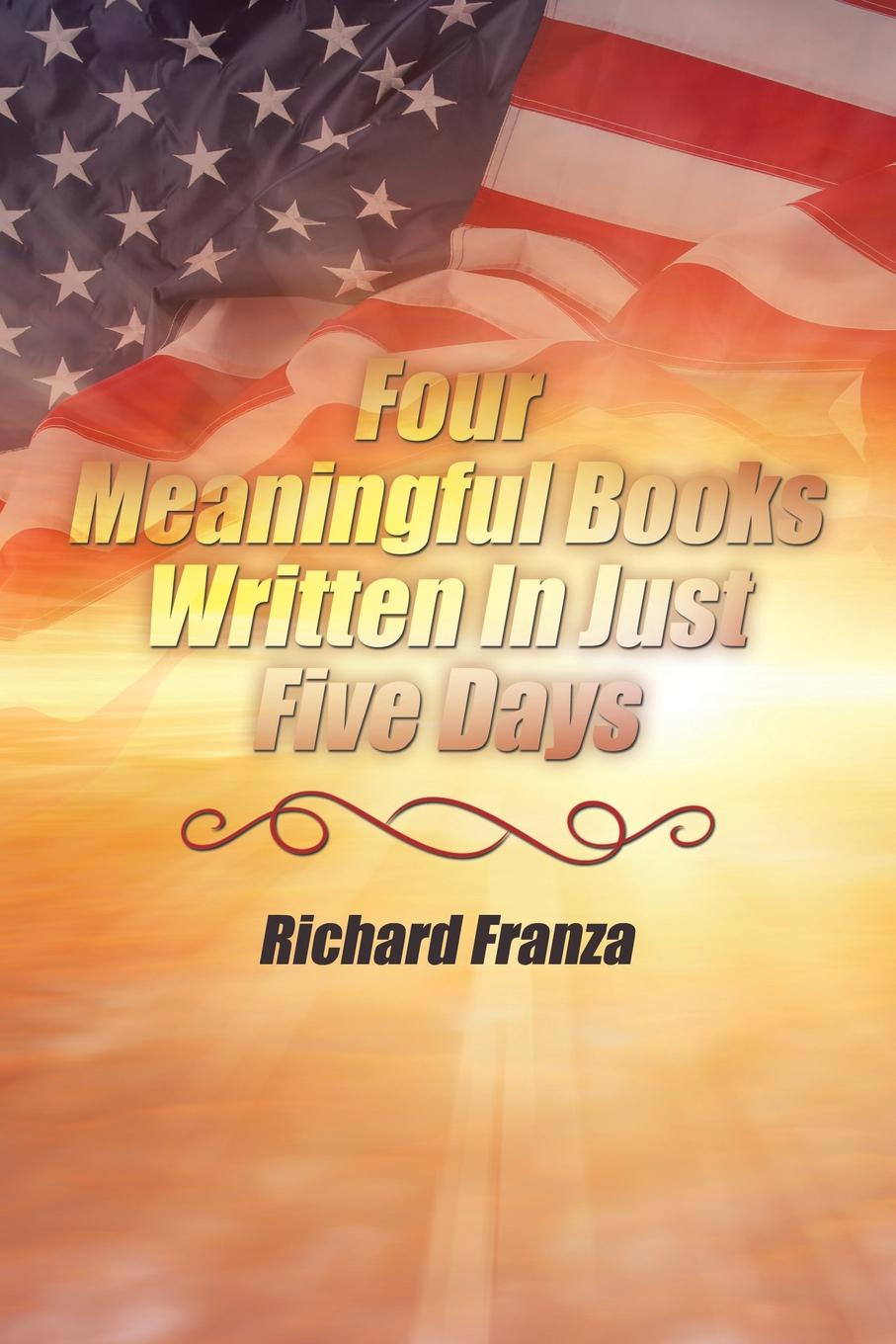 Richard Franza Four Meaningful Books Written In Just Five Days five days