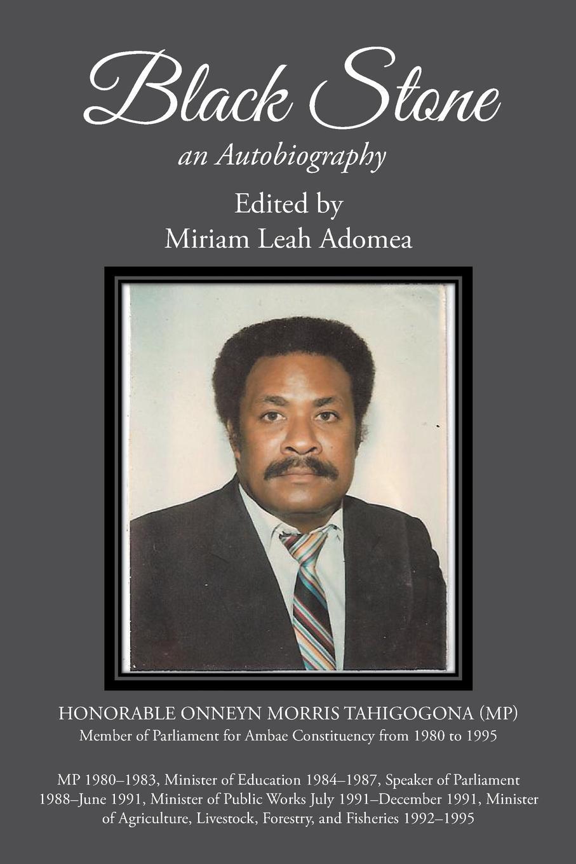 Miriam Leah Adomea Black Stone. Onneyn Morris Tahi; an Autobiography
