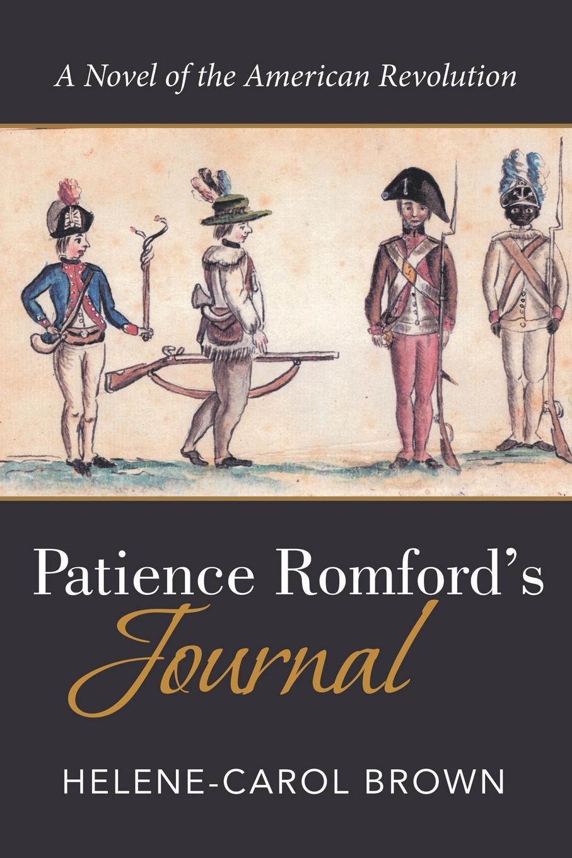 Helene-Carol Brown Patience Romfords Journal. A Novel of the American Revolution