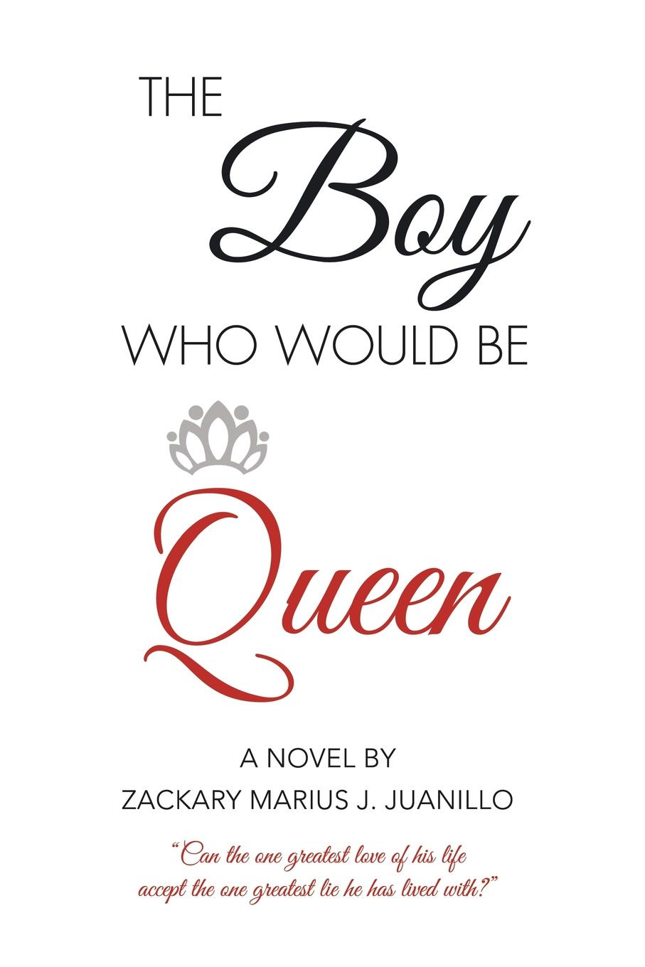Zackary Marius J. Juanillo The Boy Who Would Be Queen. Can the One Greatest Love of His Life Accept the One Greatest Lie He Has Lived With? klassik the greatest melodies