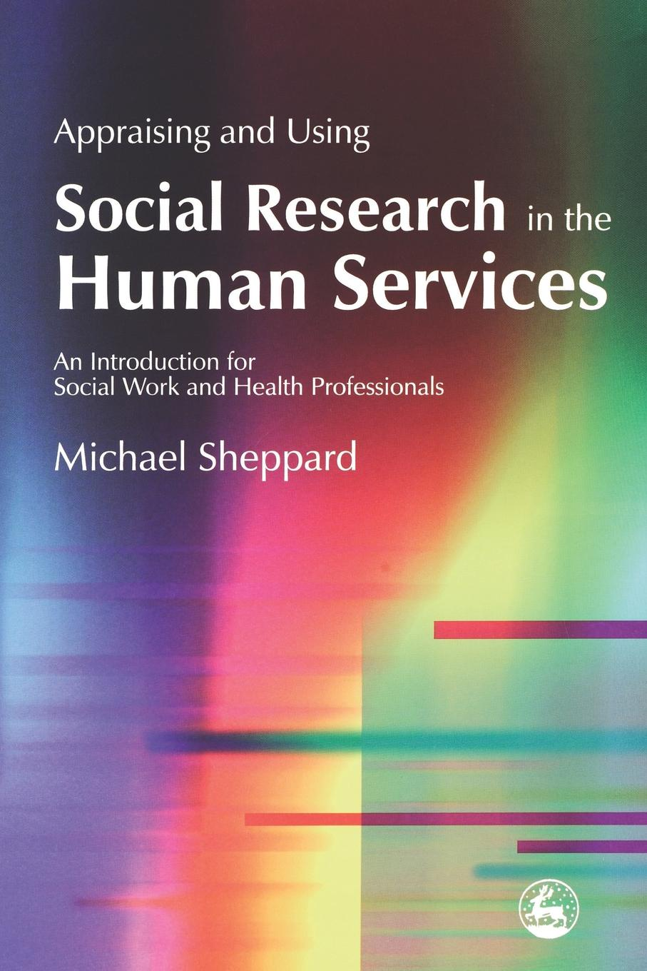 Michael Sheppard Appraising and Using Social Research in the Human Services. An Introduction for Social Work and Health Professionals michael crawley j statistics an introduction using r