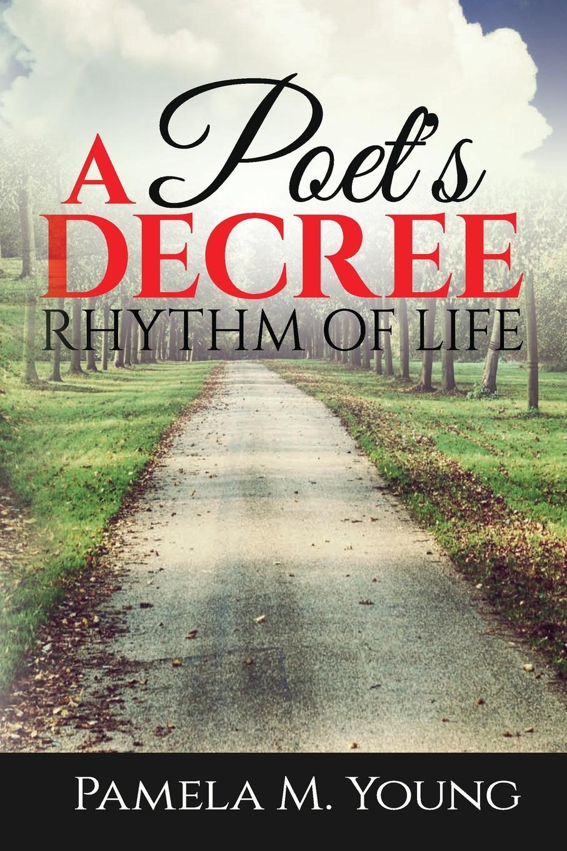 Фото - Pamela M. Young A Poet's Decree. Rhythm of Life shari anton by king s decree