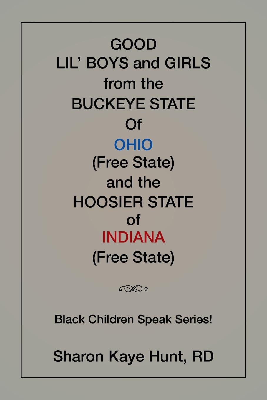 цена RD Sharon Kaye Hunt Good Li'l Boys and Girls from the Buckeye State Of Ohio (Free State) and the Hoosier State of Indiana (Free State) Black Children Speak Series! онлайн в 2017 году