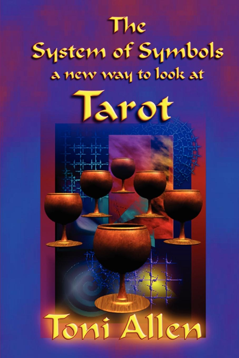 Toni Allen The System of Symbols. A New Way to Look at Tarot