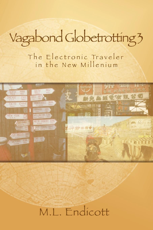 Marcus L. Endicott Vagabond Globetrotting 3. The Electronic Traveler in the New Millennium