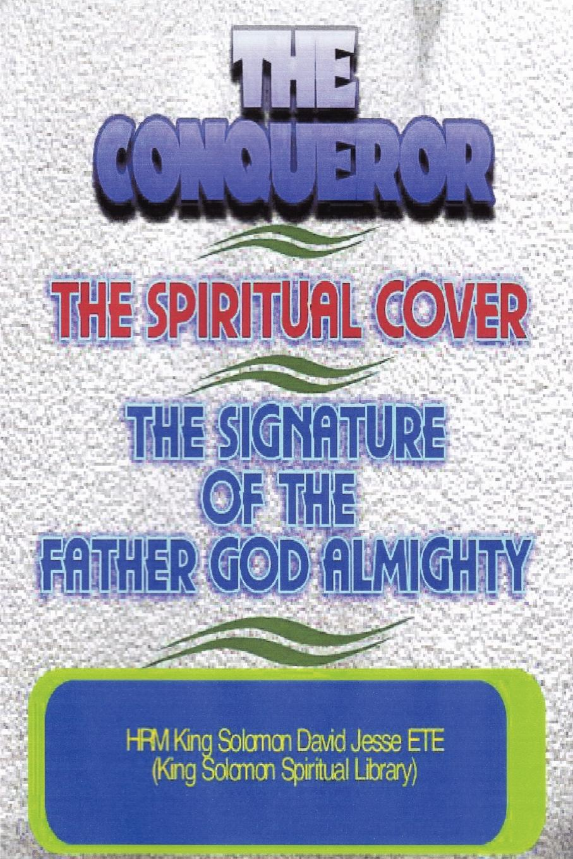 King Solomon David Jesse ETE THE CONQUEROR, THE SPIRITUAL COVER AND THE SIGNATURE OF THE FATHER GOD ALMIGHTY the conqueror