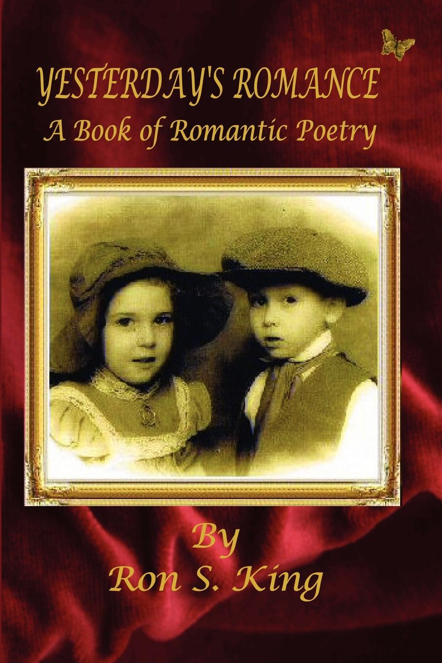 Julie K. Zerbe, Ron S. King Yesterday's Romance - A Book of Romantic Poems j s zerbe practical mechanics for boys