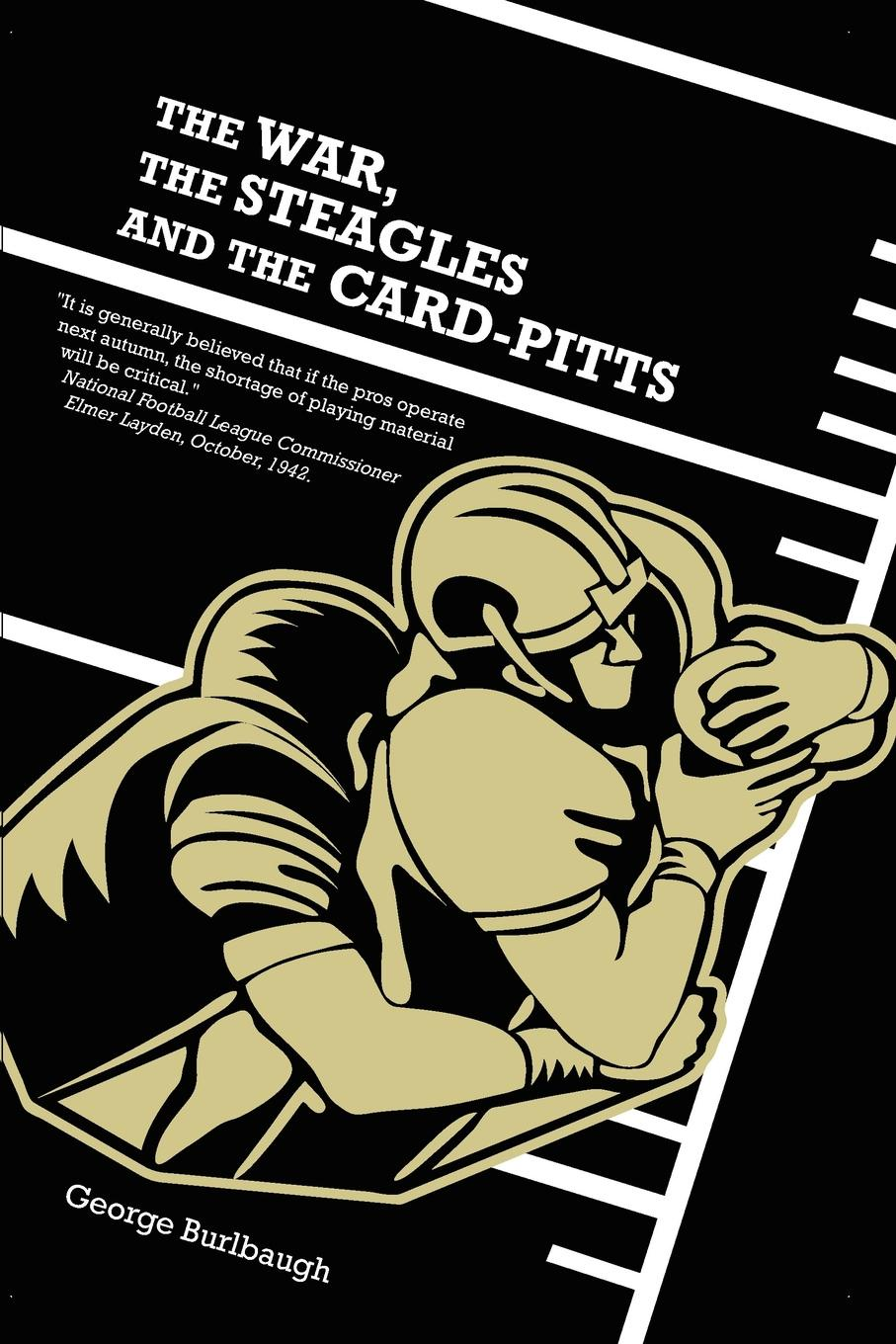 George Burlbaugh The War, the Steagles and the Card-Pitts mr andrew yie roberts pitts
