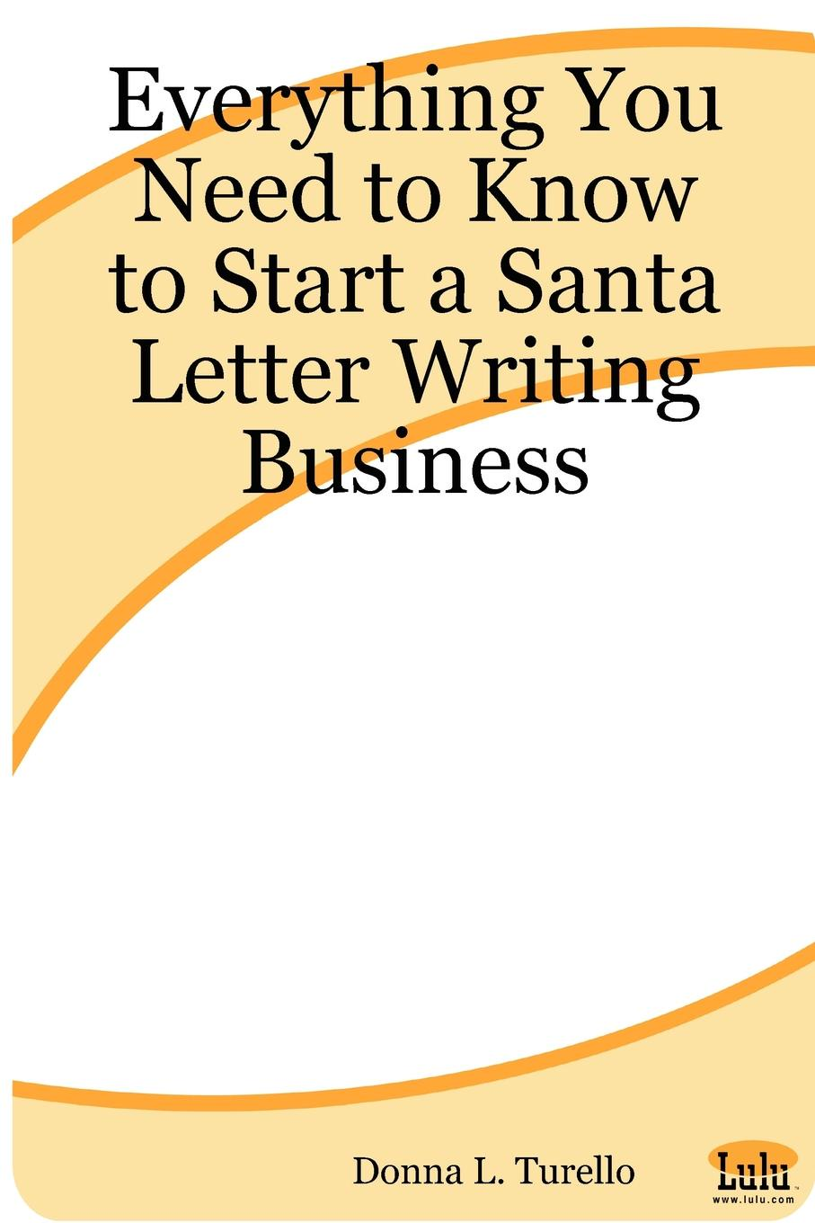 Donna L. Turello Everything You Need to Know Start a Santa Letter Writing Business