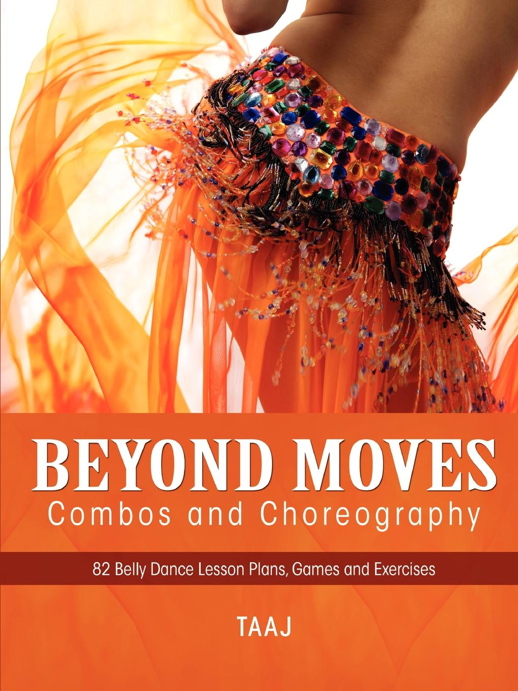 Taaj Belly Dance Beyond Moves, Combos, and Choreography 82 Lesson Plans, Games, and Exercises to Make Your Classes Fun, Productive and Profitable oxford practice grammar basic lesson plans and worksheets
