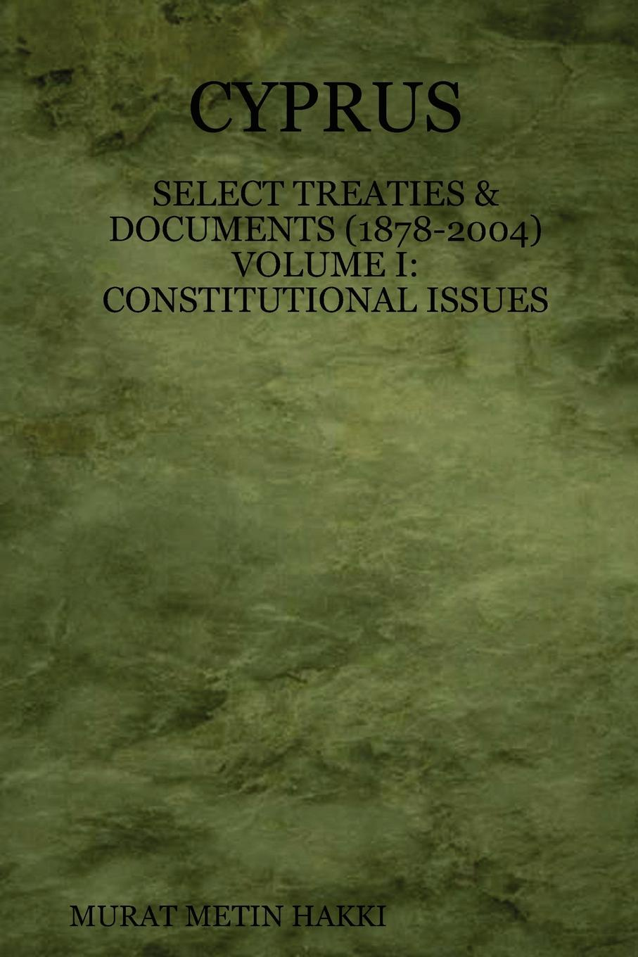 Murat Hakki Cyprus. Select Treaties and Documents (1878-2004) Volume I: Constitutional Issues