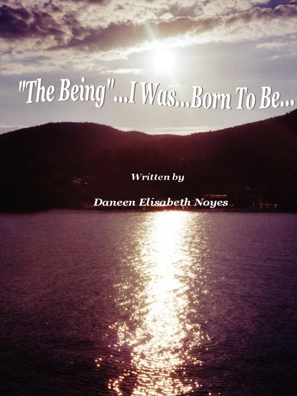 цена Elisabeth Noyes Daneen The Being...I Was...Born to Be онлайн в 2017 году