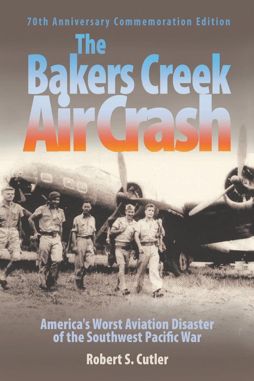 Robert S. Cutler The Bakers Creek Air Crash. America's Worst Aviation Disaster reinhard bicher dawson s creek die wurzeln