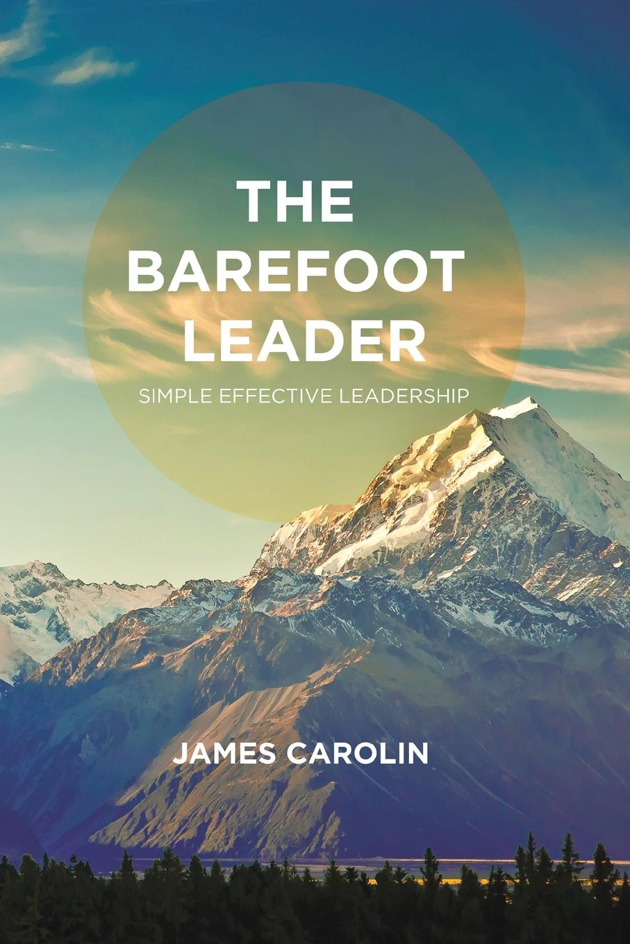 James Carolin The Barefoot Leader. Simple Effective Leadership barefoot over stones