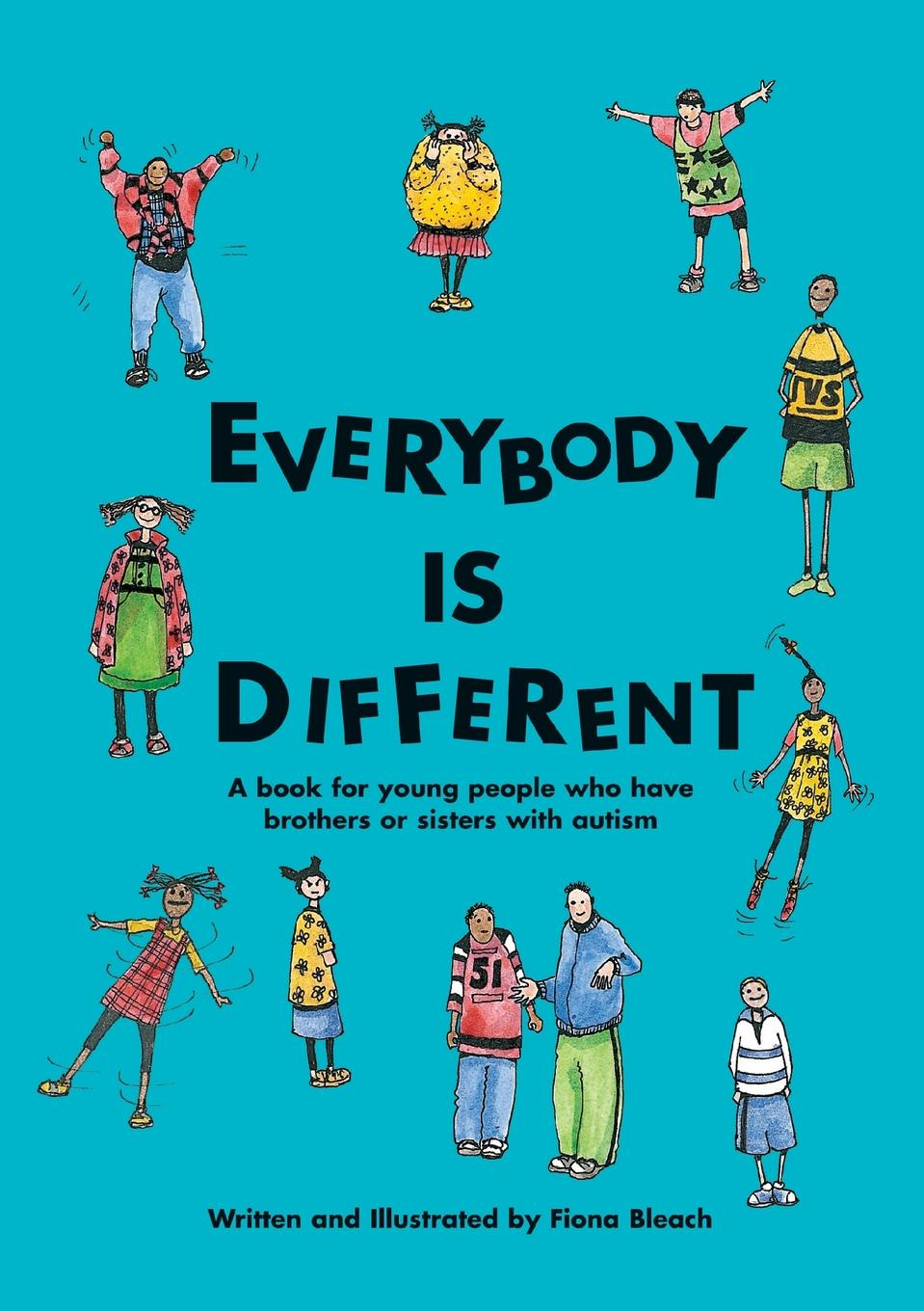 цена Fiona Bleach Everybody is Different. A book for young people who have brothers or sisters with autism в интернет-магазинах