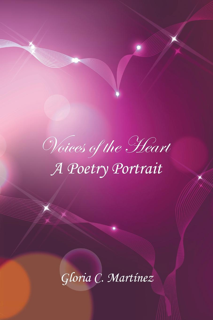 Gloria C. Martinez Voices of the Heart. A Poetry Portrait