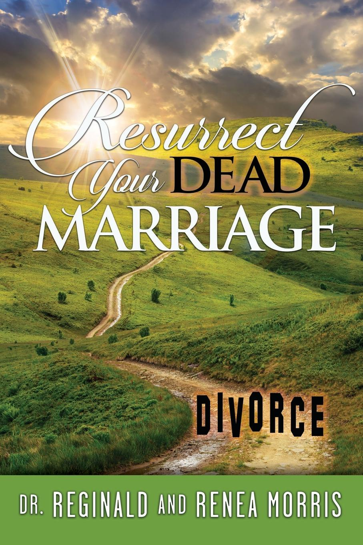 Reginald Morris, Renea Morris Resurrect Your Dead Marriage цена в Москве и Питере