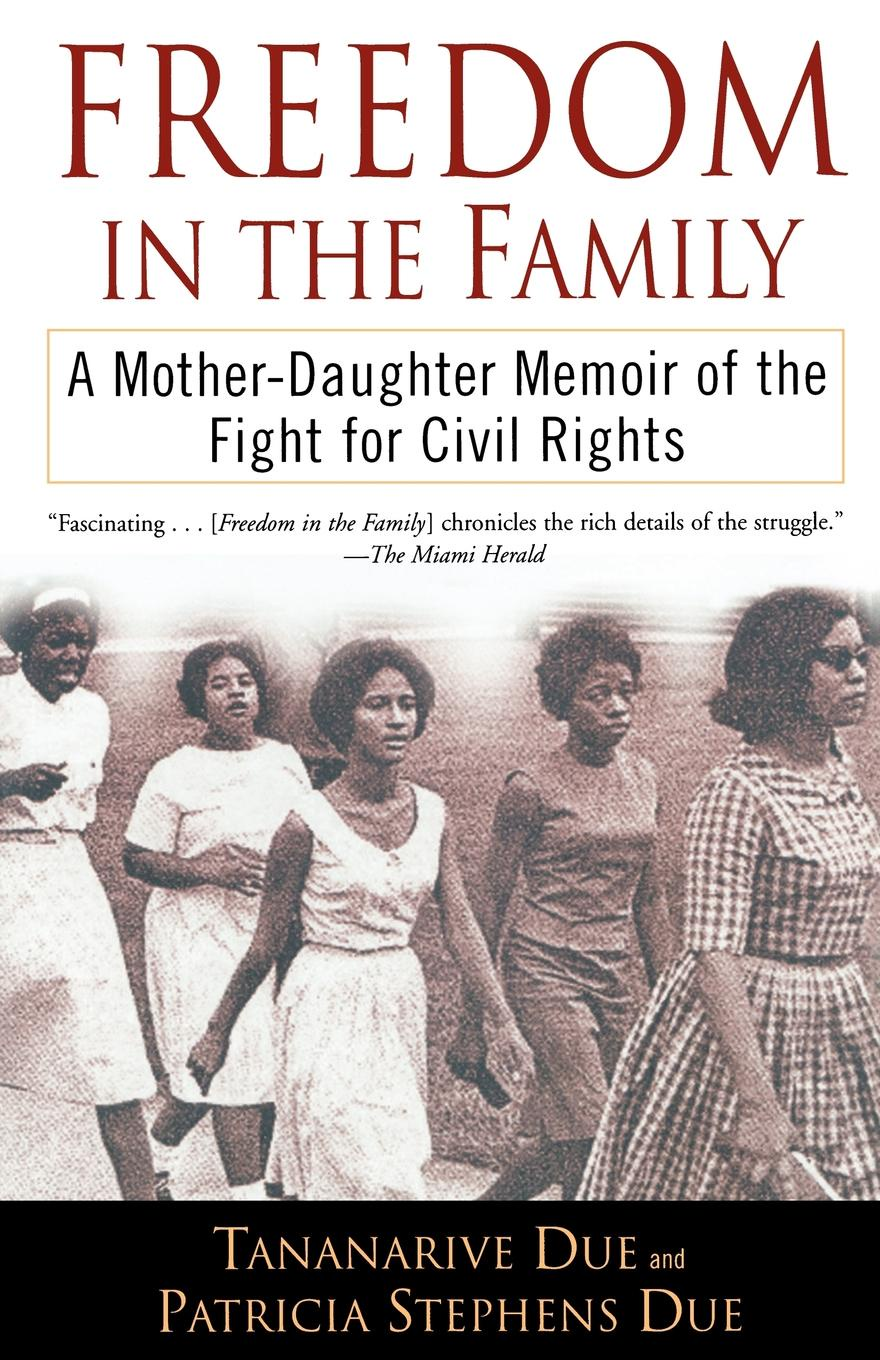 Tananarive Due, Patricia Stephens Due Freedom in the Family. A Mother-Daughter Memoir of the Fight for Civil Rights patricia johns the lawman s surprise family