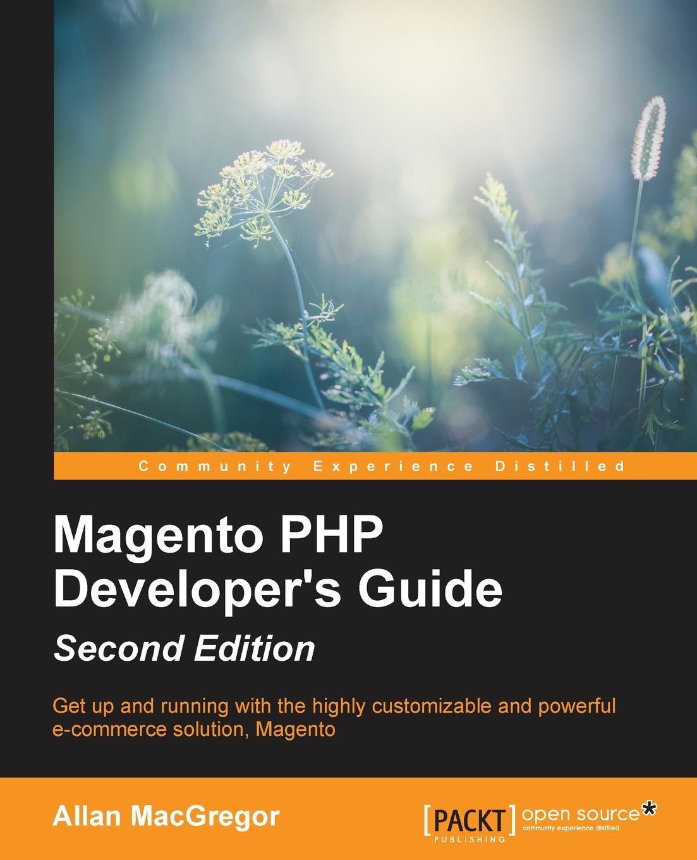 Allan MacGregor Magento PHP Developer's Guide - Second Edition