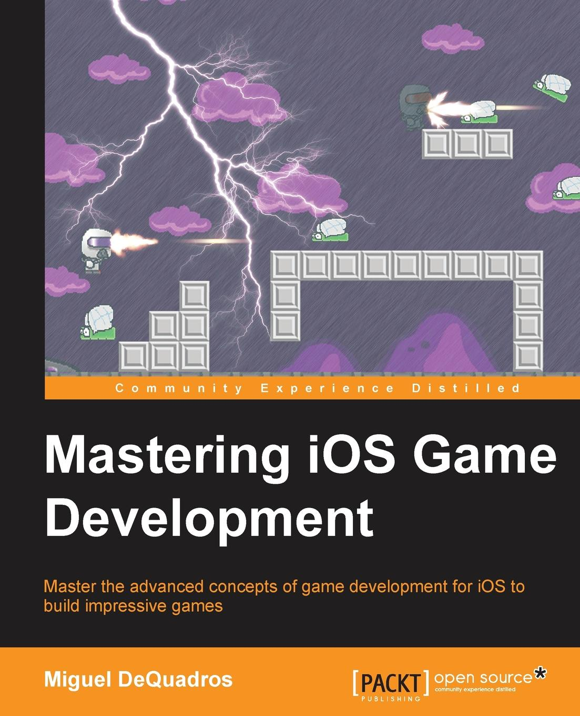 Miguel DeQuadros Mastering IOS Game Development miguel dequadros mastering ios game development