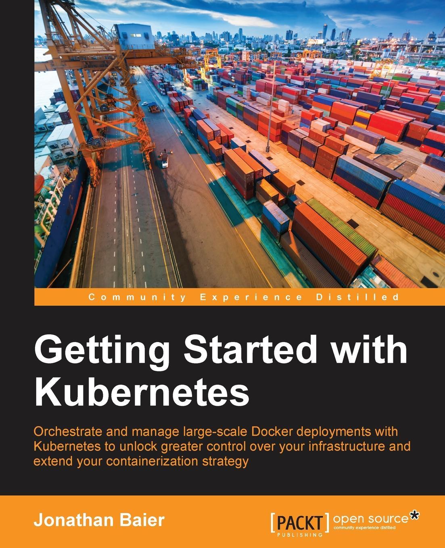 лучшая цена Jonathan Baier Getting Started with Kubernetes