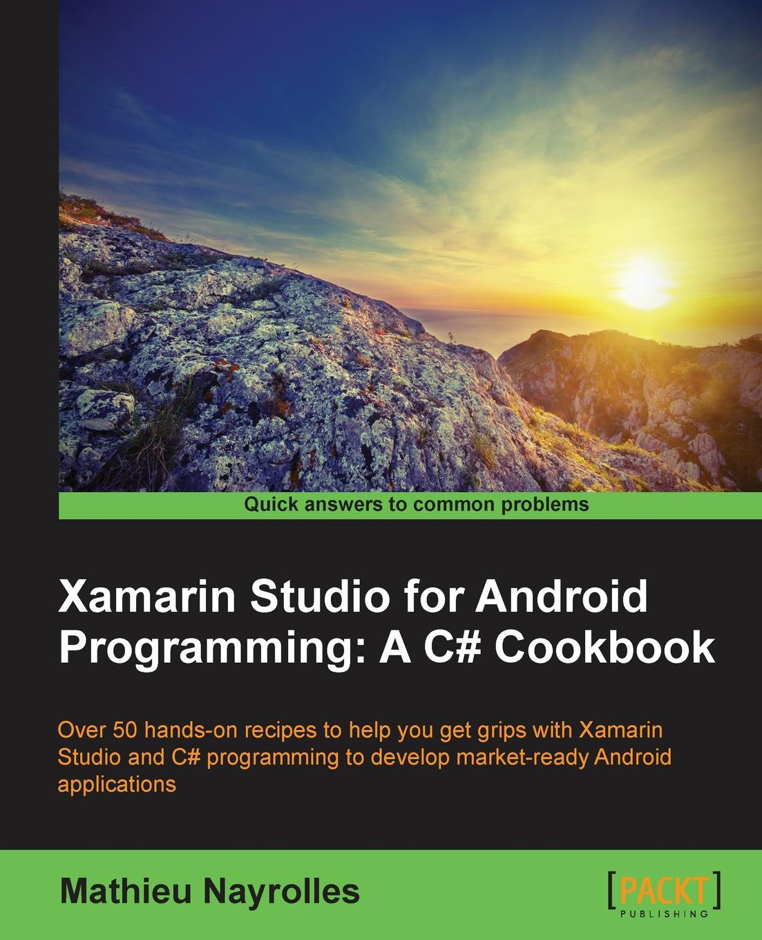 Mathieu Nayrolles Xamarin Studio for Android Programming. A C# Cookbook книга android studio