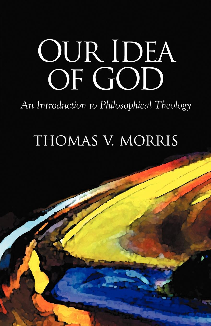 Фото - Thomas V. Morris Our Idea of God. An Introduction to Philosophical Theology conceiving an alternative philosophical resources for an ecological civilization