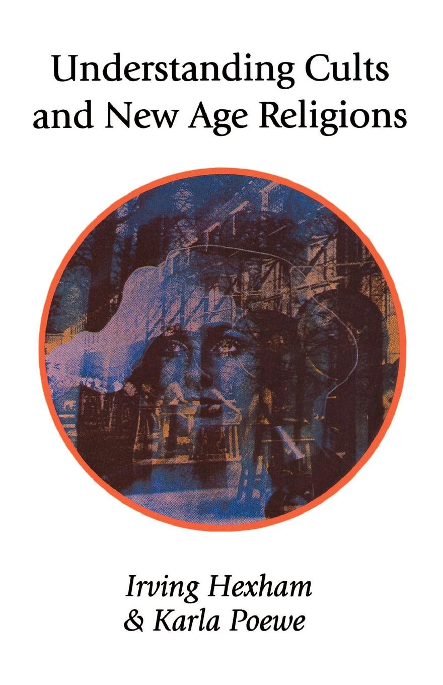 Irving Hexham, Karla Poewe Understanding Cults and New Age Religions larry a nichols george a mather alvin j schmidt encyclopedic dictionary of cults sects and world religions