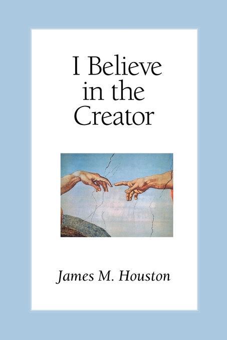 James M. Houston I Believe in the Creator creator pro
