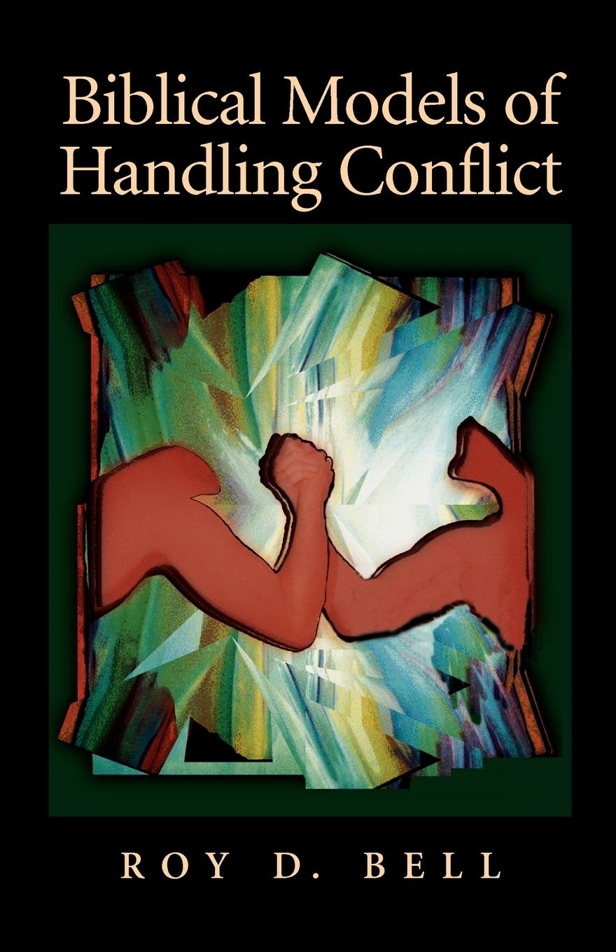 Roy D. Bell Biblical Models of Handling Conflict d e berlyne conflict arousal and curiosity