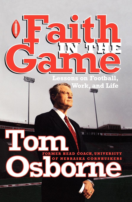 Tom Osborne Faith in the Game tom osborne faith in the game lessons on football work and life
