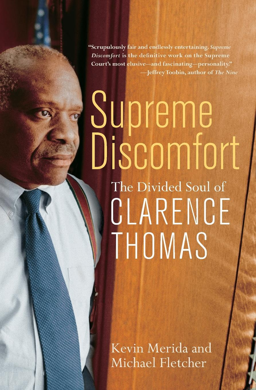Kevin Merida, Michael Fletcher Supreme Discomfort. The Divided Soul of Clarence Thomas kevin lindsey memoirs of the heart visions from the soul