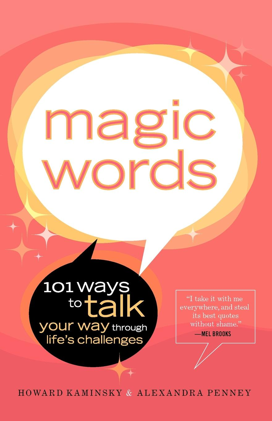 Howard Kaminsky, Alexandra Penney Magic Words. 101 Ways to Talk Your Way Through Life's Challenges цена 2017