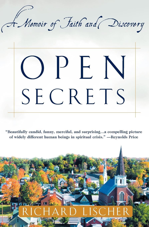 Richard Lischer Open Secrets. A Memoir of Faith and Discovery william j donnelly coping catholic a memoir of practical faith