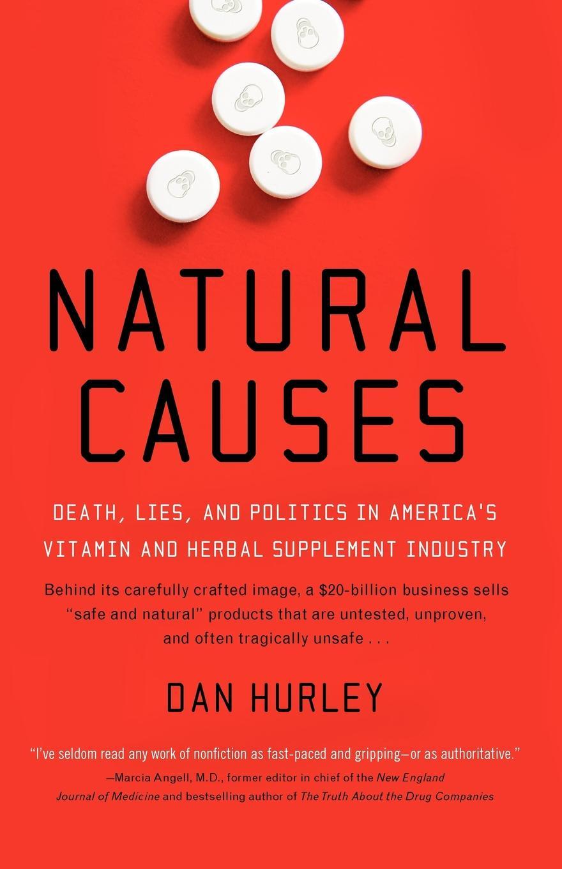 Dan Hurley Natural Causes. Death, Lies and Politics in America's Vitamin and Herbal Supplement Industry dan hurley targem