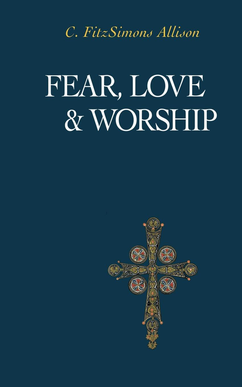 C. FitzSimons Allison Fear, Love, and Worship terence kuch love fear sofa