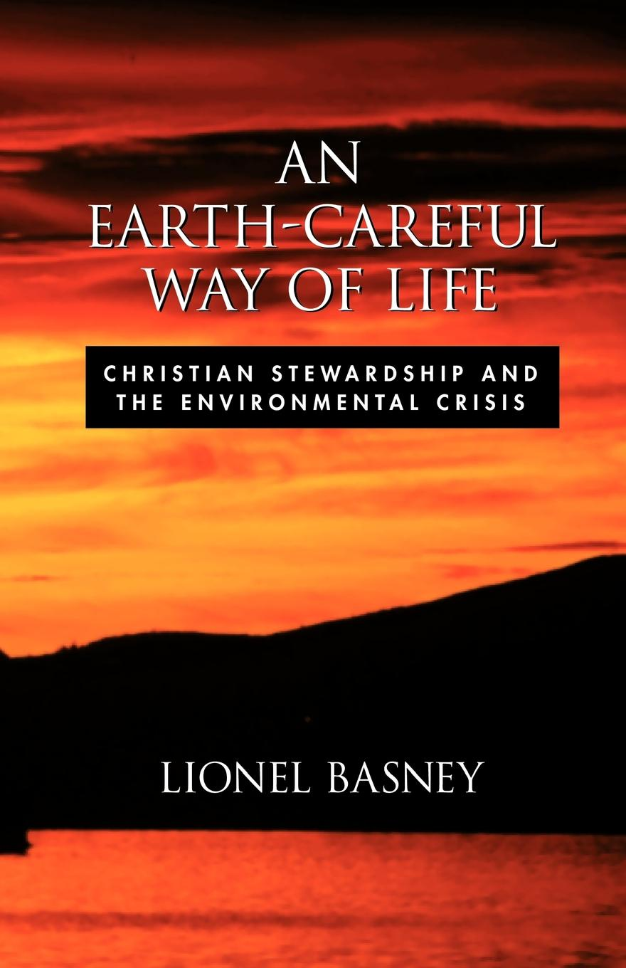 Lionel Basney An Earth-Careful Way of Life. Christian Stewardship and the Environmental Crisis schuenemeyer john statistics for earth and environmental scientists