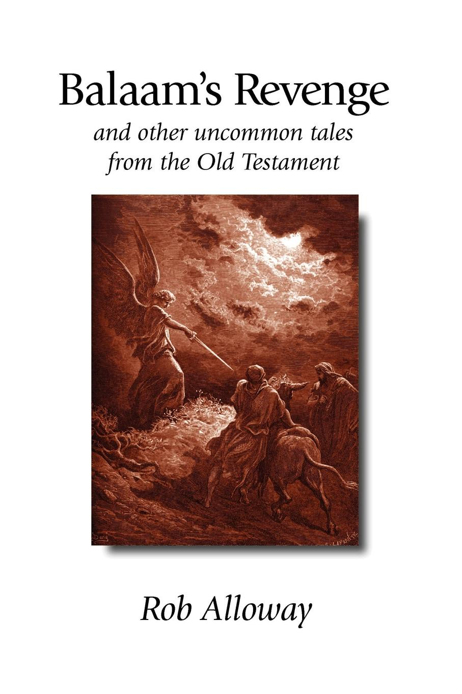 Rob Alloway Balaam's Revenge. And Other Uncommon Tales from the Old Testament d w thomas documents from old testament times