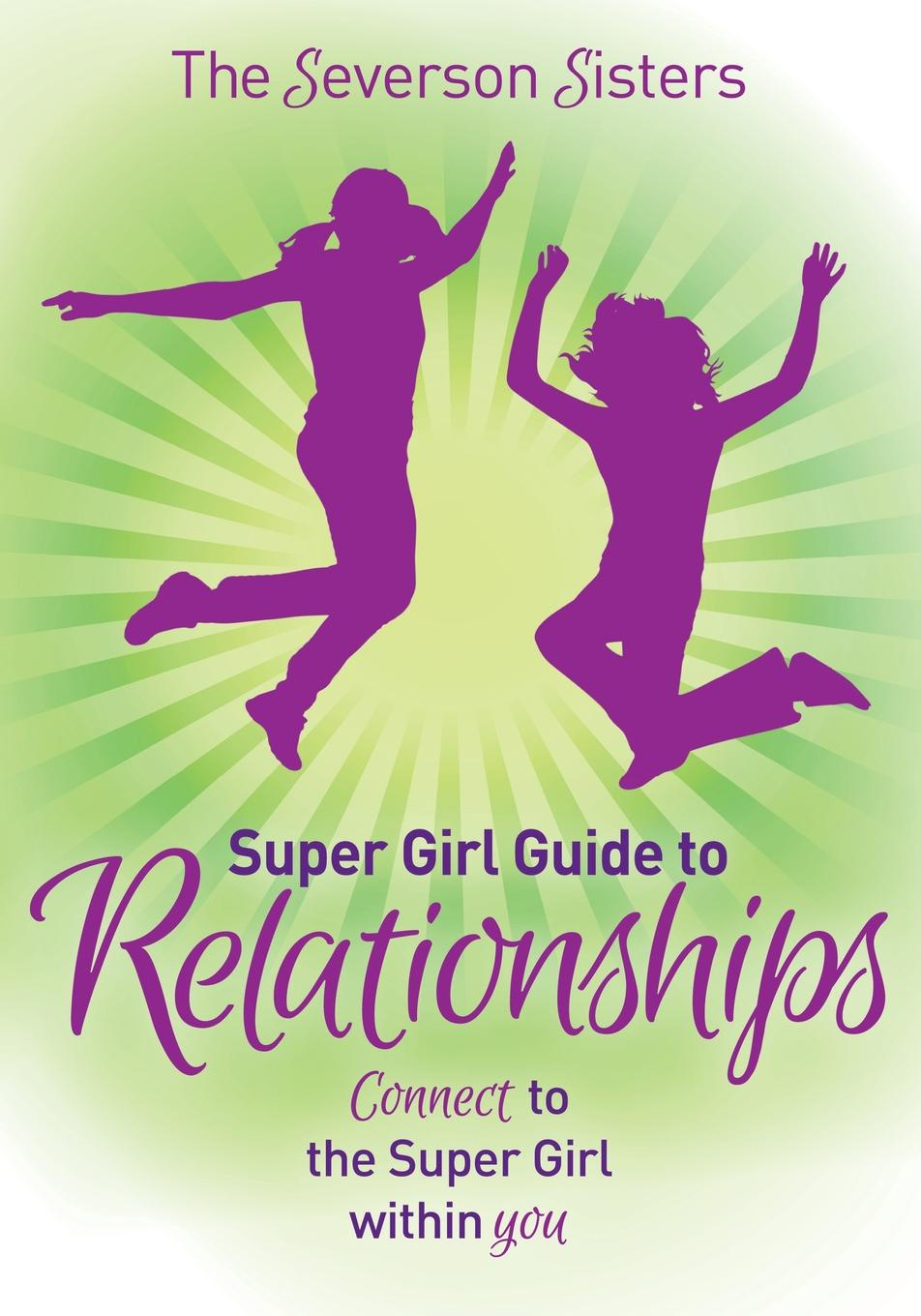 Severson Sisters Severson Sisters Super Girl Guide to Relationships цена и фото