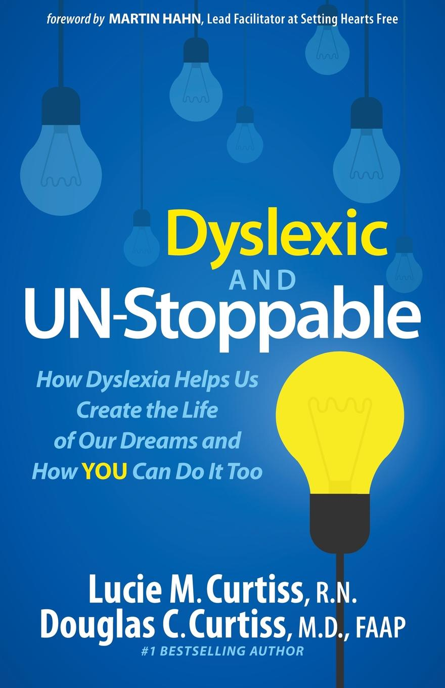 Lucie Curtiss, Douglas Curtiss Dyslexic and Un-Stoppable. How Dyslexia Helps Us Create the Life of Our Dreams and How You Can Do It Too can you say it too twit twoo