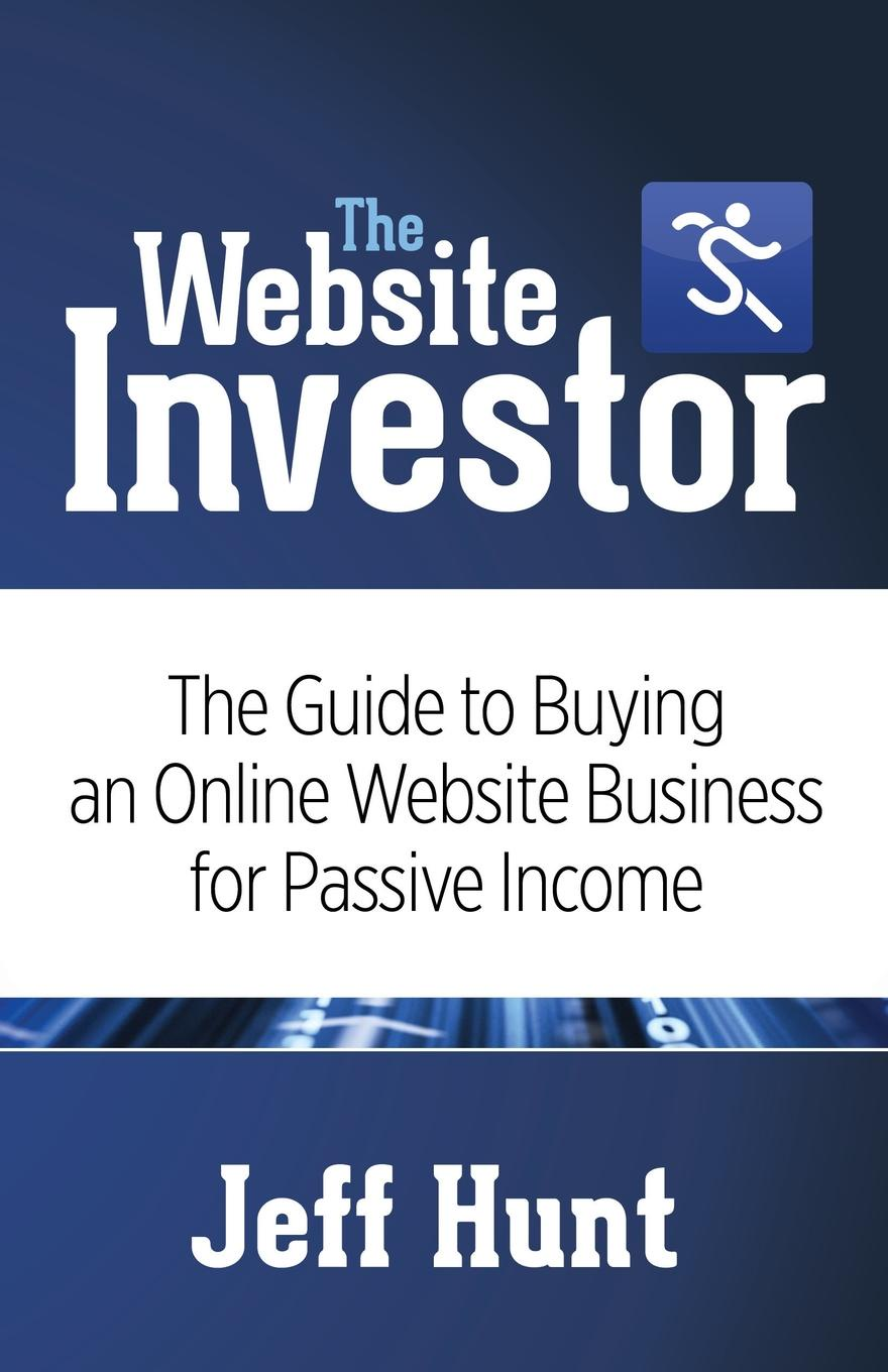 Jeff Hunt The Website Investor. The Guide to Buying an Online Website Business for Passive Income the new ebay the official guide to buying selling running a profitable business