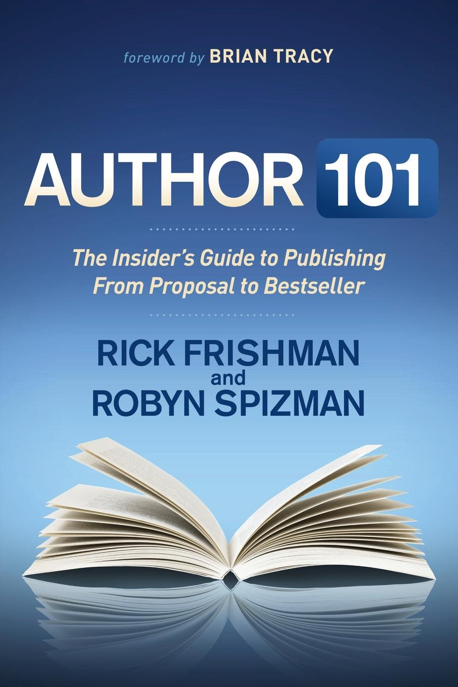 Rick Frishman, Robyn Spizman Author 101. The Insider's Guide to Publishing from Proposal to Bestseller n s howard praxton3 the proposal