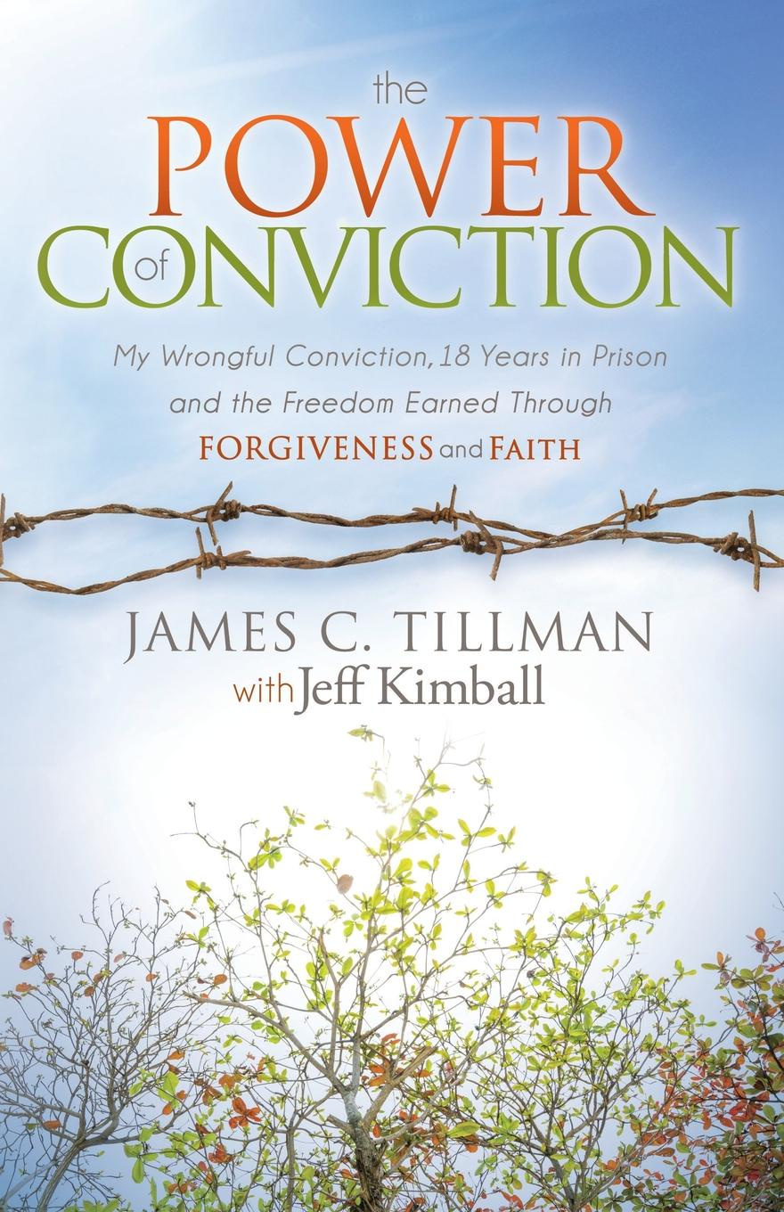 James Tillman The Power of Conviction. My Wrongful Conviction 18 Years in Prison and the Freedom Earned Through Forgiveness and Faith k owens conviction