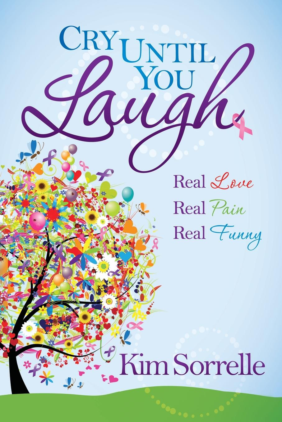 Kim Sorrelle Cry Until You Laugh. Real Love Real Pain Real Funny все цены