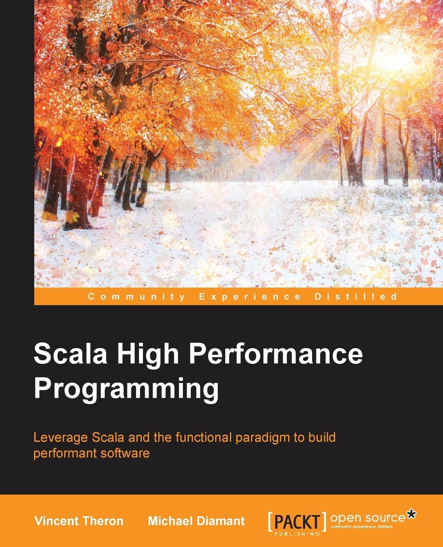Vincent Theron, Michael Diamant Scala High Performance Programming