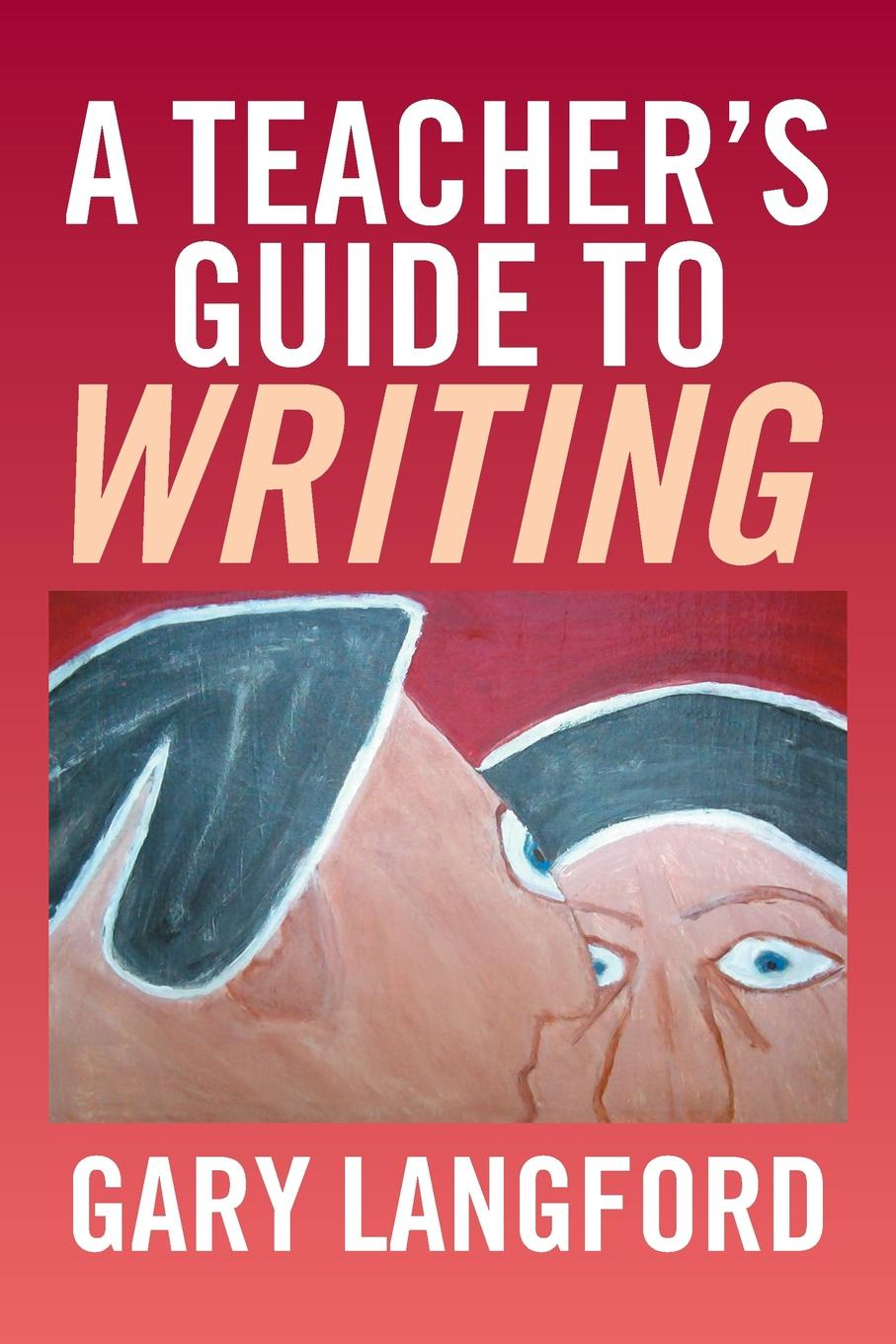 Gary Langford A Teacher's Guide to Writing fly with english b teacher s guide