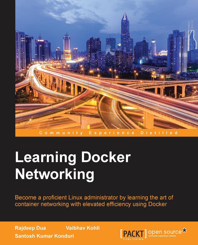 все цены на Rajdeep Dua, Santosh Kumar Konduri, Vaibhav Kohli Learning Docker Networking онлайн