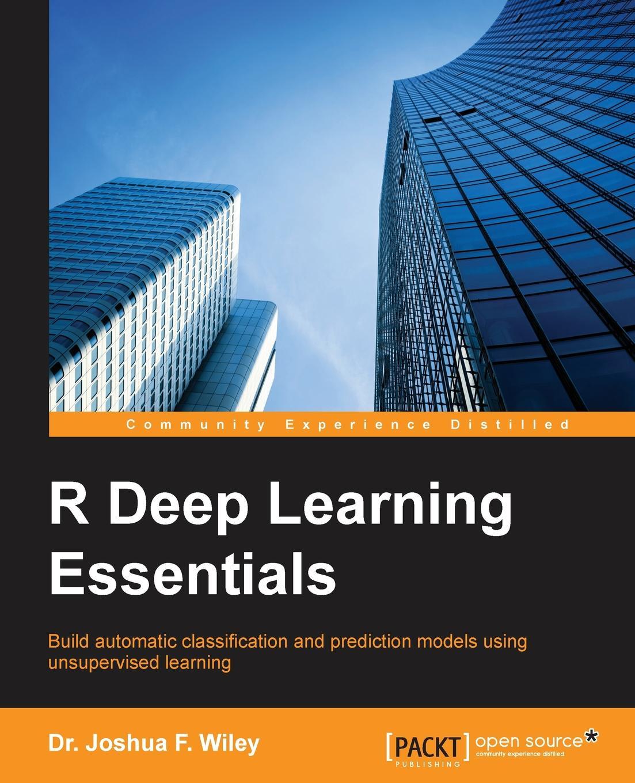 Фото - Dr. Joshua F. Wiley R Deep Learning Essentials r 36