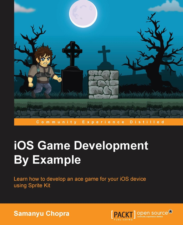 Samanyu Chopra iOS Game Development By Example miguel dequadros mastering ios game development